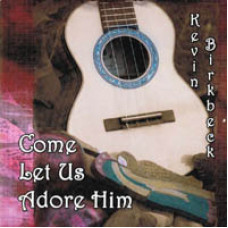 Come Let Us Adore Him CD by Kevin Birkbeck - QCOMECD